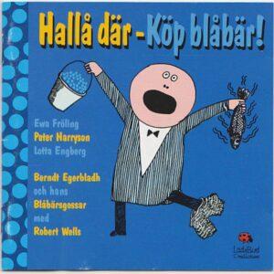 Maria Arhusiander, Rojas, Skiva, CD, Hallå där - köp blåbär, Ewa Fröling, Peter Harryson, Lotta Engberg, Berndt Egerbladh, och hans Blåbärsgossar, Robert Wells, Ladybird Productions AB